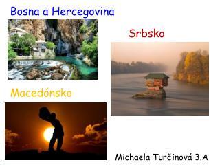 Bosna a Hercegovina                                     Srbsko Macedónsko