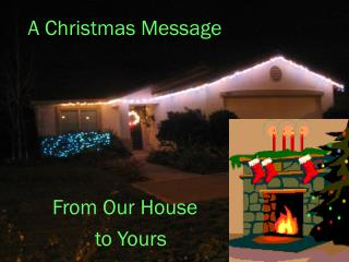 A Christmas Message From Our House