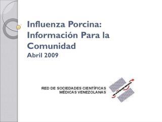 Influenza Porcina: Información Para la Comunidad  Abril 2009