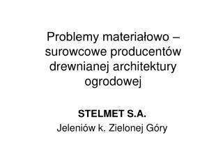 Problemy materia?owo � surowcowe producent�w drewnianej architektury ogrodowej