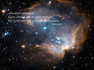 """""""Álmokból születtünk.    Egész életünk álmok tarka szőttese…"""