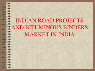 INDIAN ROAD PROJECTS AND BITUMINOUS BINDERS MARKET IN INDIA