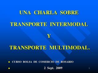 UNA  CHARLA  SOBRE TRANSPORTE  INTERMODAL Y  TRANSPORTE  MULTIMODAL.