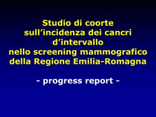 Studio di coorte  sull'incidenza dei cancri  d'intervallo  nello screening mammografico