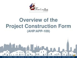 Overview of the Project Construction Form (AHP/APP-109)
