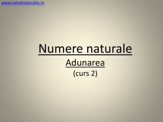 Numere naturale Adunarea (curs 2)