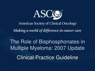 The Role of Bisphosphonates in Multiple Myeloma: 2007 Update Clinical Practice Guideline