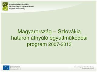Magyarország – Szlovákia határon átnyúló együttműködési program  2007-2013