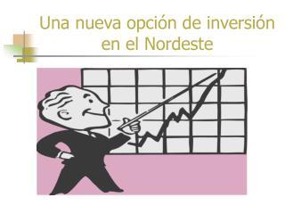 Una nueva opción de inversión en el Nordeste