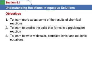 To learn more about some of the results of chemical reactions  To learn to predict the solid that forms in a precipitati