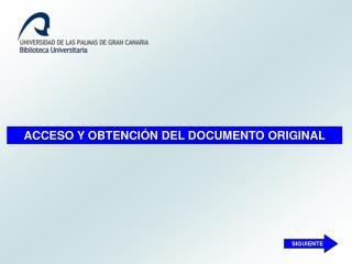 ACCESO Y OBTENCIÓN DEL DOCUMENTO ORIGINAL