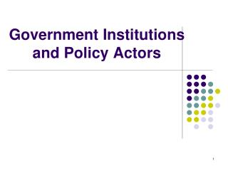 Government Institutions and Policy Actors