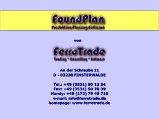 An der Schraube 21 D - 03238 FINSTERWALDE Tel.: +49 (3531) 50 12 24 Fax: +49 (3531) 50 78 39