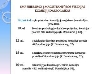 SMF PRIĖMIMO Į MAGISTRANTŪROS STUDIJAS KOMISIJŲ DARBO LAIKAS