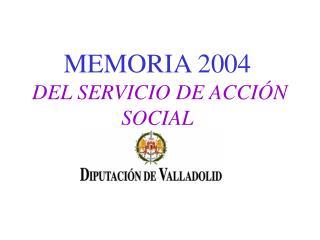 MEMORIA 2004 DEL SERVICIO DE ACCIÓN SOCIAL