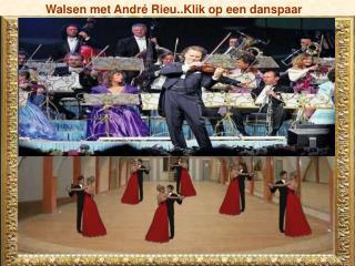 Walsen met André Rieu..Klik op een danspaar