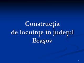 Construc ţia  de locuinţe în judeţul Braşov