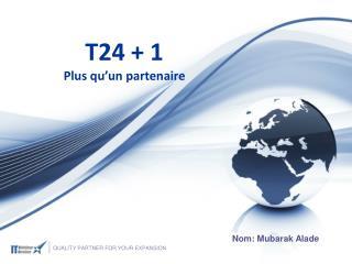 T24 + 1 Plus qu�un partenaire