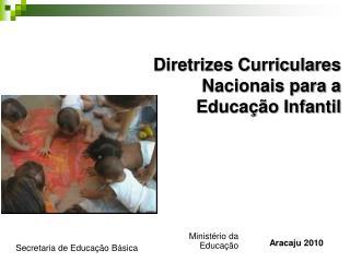 Diretrizes Curriculares Nacionais para a  Educa��o Infantil