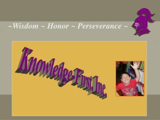~Wisdom ~ Honor ~ Perseverance ~