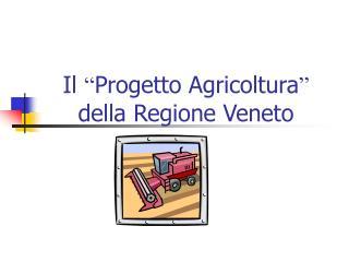 """Il  """" Progetto Agricoltura """"  della Regione Veneto"""