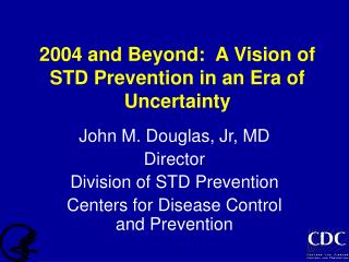 2004 and Beyond:  A Vision of STD Prevention in an Era of Uncertainty