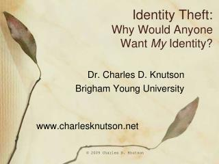 Identity Theft: Why Would Anyone  Want  My  Identity?