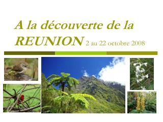 A la découverte de la REUNION  2 au 22 octobre 2008