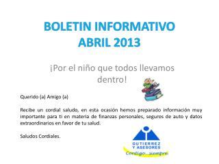 BOLETIN INFORMATIVO  ABRIL 2013