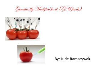 Genetically Modified food (GM foods)