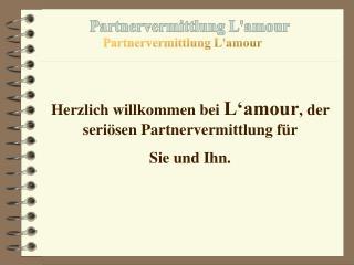 Herzlich willkommen bei  L'amour , der seriösen Partnervermittlung für  Sie und Ihn.