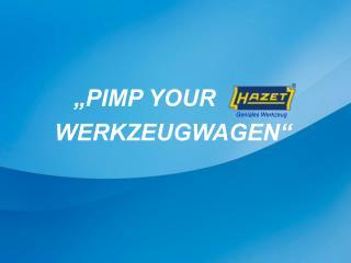 """""""PIMP YOUR"""