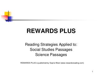 REWARDS PLUS   Reading Strategies Applied to: Social Studies Passages Science Passages      REWARDS PLUS is published by