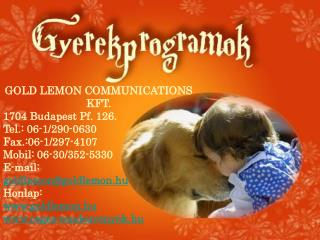 GOLD LEMON COMMUNICATIONS KFT.  1704 Budapest Pf. 126. Tel.: 06-1/290-0630  Fax.:06-1/297-4107