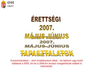 ÉRETTSÉGI  2007. MÁJUS-JÚNIUS TAPASZTALATOK