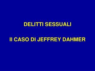DELITTI SESSUALI Il CASO DI JEFFREY DAHMER