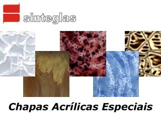 Chapas Acrílicas Especiais