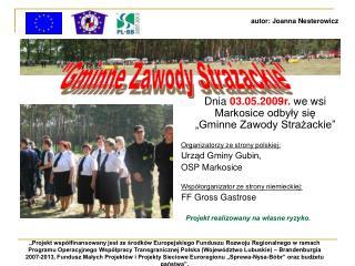 """Dnia  03.05.2009r.  we wsi Markosice odbyły się  """"Gminne Zawody Strażackie"""""""