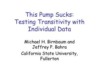 This Pump Sucks:  Testing Transitivity with Individual Data