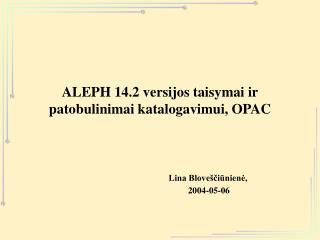 ALEPH 14.2 versijos taisymai ir patobulinimai katalogavimui, OPAC