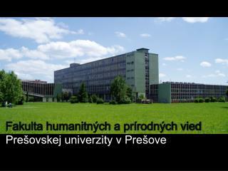 Fakulta humanitn�ch a pr�rodn�ch vied Pre�ovskej univerzity v Pre�ove