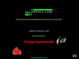 WWW.PP SS PACE.COM presents to you: Dodge tomahawk