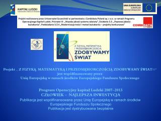 Program Operacyjny kapitał Ludzki 2007-2013 CZŁOWIEK -  NAJLEPSZA INWESTYCJA