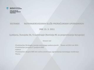 SESTANEK  NOTRANJEREVIZIJSKIH SLU B PRORACUNSKIH UPORABNIKOV  DNE 15. 3. 2011  Ljubljana, Dunajska 56, 9.nadstropje Komi