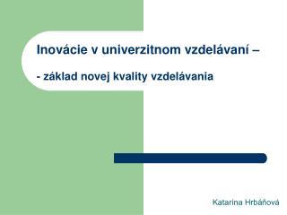 Inovácie v univerzitnom vzdelávaní –  - základ novej kvality vzdelávania