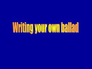 Writing your own ballad