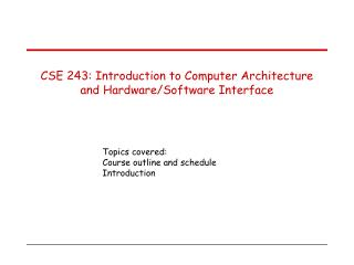 CSE 243: Introduction to Computer Architecture and Hardware