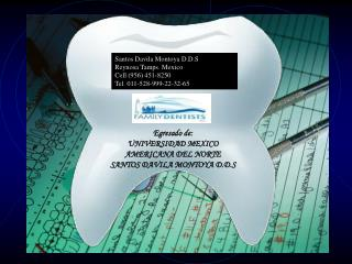 Santos Davila Montoya D.D.S Reynosa Tamps. Mexico Cell (956) 451-8250 Tel. 011-528-999-22-32-65