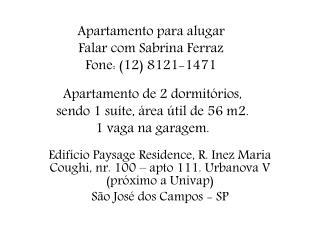 Apartamento para alugar Falar com Sabrina Ferraz Fone: (12) 8121-1471