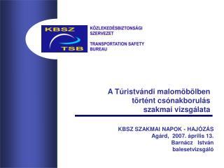KBSZ SZAKMAI NAPOK - HAJÓZÁS Agárd,  2007. április 13. Barnácz   István  balesetvizsgáló
